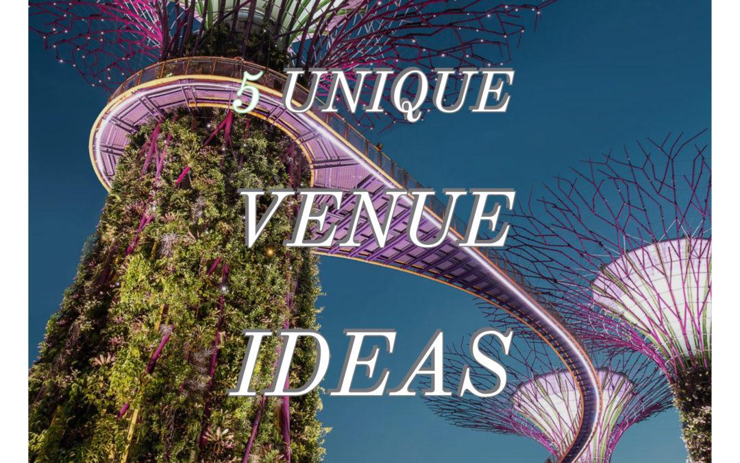 5 Unique Venue Ideas