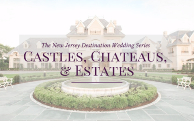 The New Jersey Destination Wedding Series: Castles, Chateaus, & Estates