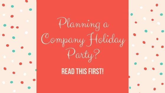 Planning A Company Holiday Party? Read This First!